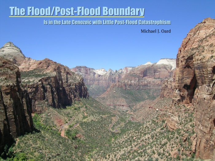 The Flood/Post-Flood Boundary Is in the Late Cenozoic with Little Post-Flood Catastrophism by Michael J. Oard